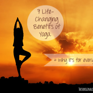 7 Life-Changing Benefits of Yoga & Why it's for Every Body