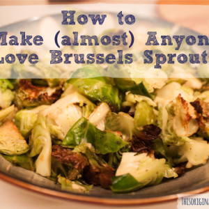 How to Make (almost) Anyone Love Brussels Sprouts