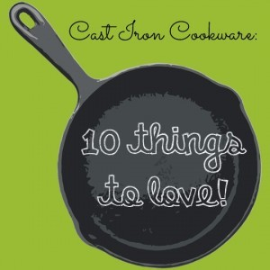 Classic Cast Iron Cookware:  10 Things to Love!