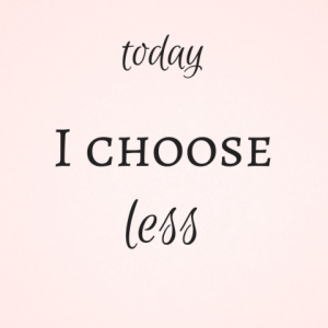 Today I Choose Less