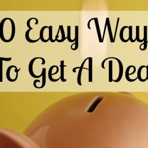 10 Easy Ways to Get a Deal