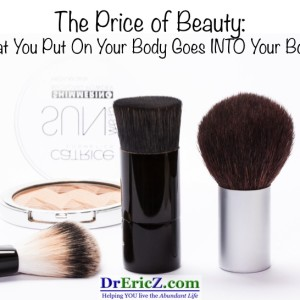 The Price of Beauty: What You Put On Your Body Goes INTO Your Body!