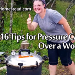 16 Tips for Pressure Canning Over an Outside Wood Fire!