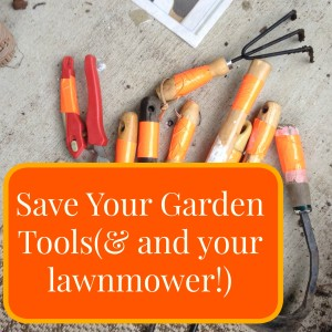 Save Your Garden Tools(and your lawnmower!)