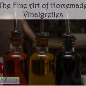 The Fine Art of Homemade Vinaigrettes