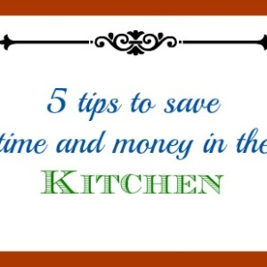 Five tips to save you time and money in the kitchen