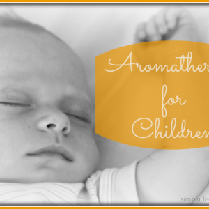Aromatherapy for Children – The Basics