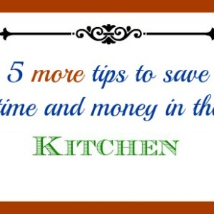 Five more ways to save time and money in the kitchen