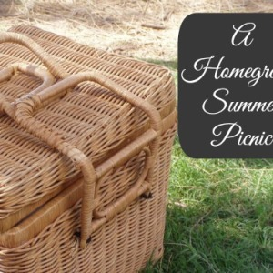 Making Your Own Homegrown Summer Picnic