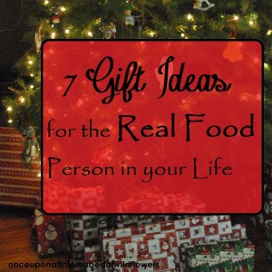 Gifts: 7 Ideas for the Real Food Person in Your Life