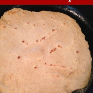 My Mom's Homemade Whole Wheat Tortilla Recipe