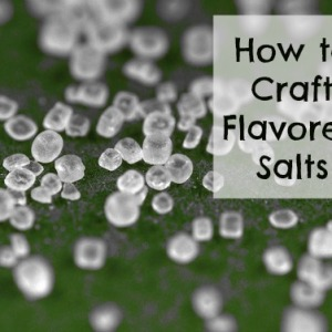 Crafting Your Own Flavored Salts