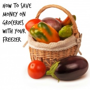 Spend Less Money On Groceries with Your Freezer
