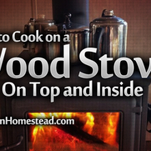 How to Cook on a Woodstove: On Top and Inside