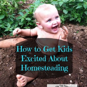 How to Get Kids Excited About Homesteading