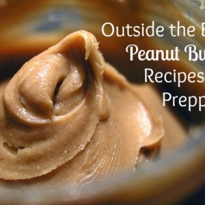 Preppers Peanut Butter Recipes: Thinking outside the box!