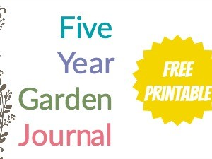 Five Year Garden Journal – A Free Printable