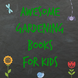 Awesome Gardening Books for Kids