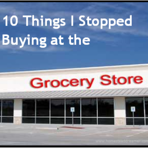 10 Things I Stopped Buying at the Store