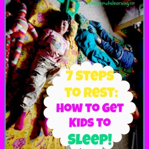 7 Steps to Rest: How to get kids to sleep!
