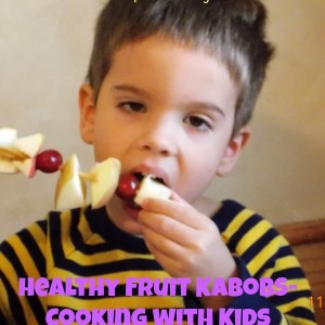 Healthy Fun Fruit Kabobs-Cooking with Kids!