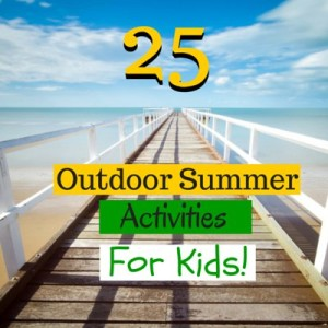 Outdoor Summer Activities For Kids – 25+ Unique Ideas