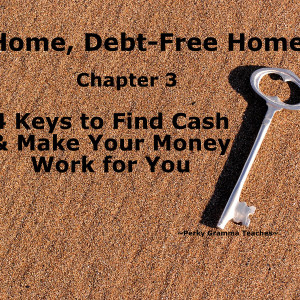 """Home, Debt-Free, Home"" Chapter 3: 4 Keys to Find Cash and…"