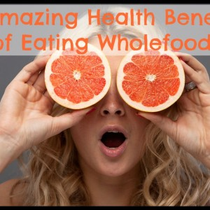 5 Health Benefits of Eating Wholefoods