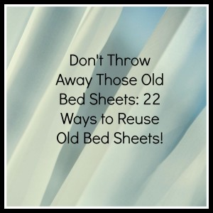 Don't Throw Away Those Old Bed Sheets: 22 Ways to Reuse Old Bed Sheets!