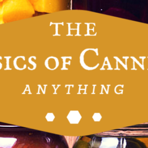 The Basics Of Canning Anything