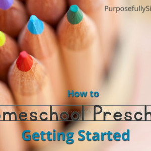 How to Homeschool Preschool: Getting Started