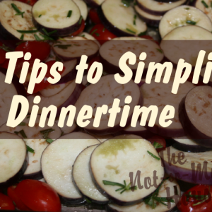 6 Tips to Simplify Dinnertime