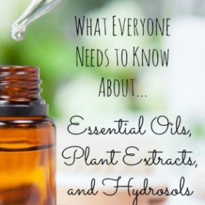 Setting the Record Straight: Essential Oils, Plant Extracts, & Hydrosols
