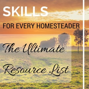Essential Skills For Every Homesteader