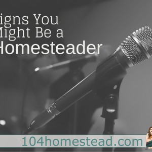 Signs You Might Be a Homesteader (humor)