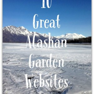 10 Great Alaskan Garden Websites
