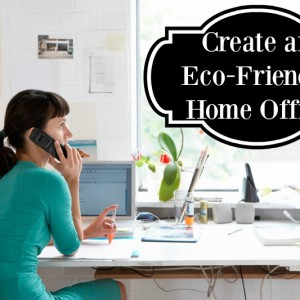 How to Create an Eco-Friendly Home Office