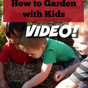 How to Garden with Kids-Video!