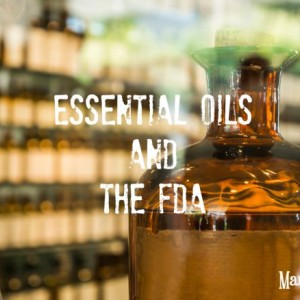 Essential Oils and the FDA – What you need to know
