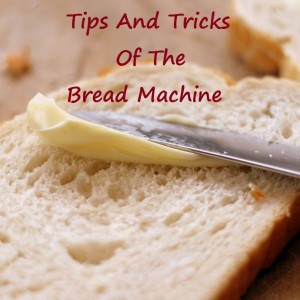 Tips For Your Bread Machine