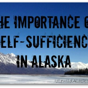 The Importance of Self-Sufficiency in Alaska
