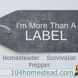 I'm More Than a Label: Homesteader, Prepper, Survivalist