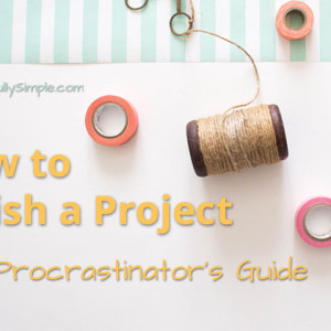 How to Finish A Project: A Procrastinator's Guide