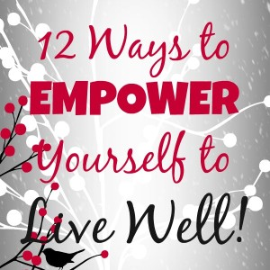 12 Ways to Empower Yourself to Live Well