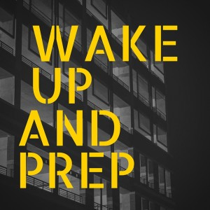 Wake Up and Prep