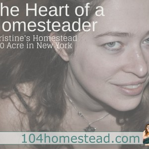 The Heart of a Homesteader: Christine's Story