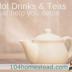 3 Hot Drinks & Teas That Help You Detox
