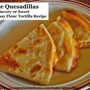 Make Quesadillas at Home – Plus an Easy Flour Tortilla Recipe