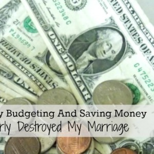 How My Budgeting and Saving Money Nearly Destroyed My Marriage