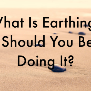 What Is Earthing? Should You Be Doing It?